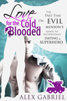 Love for the Cold-Blooded, or The Part-Time Evil Minion's Guide to Accidentally Dating a Superhero