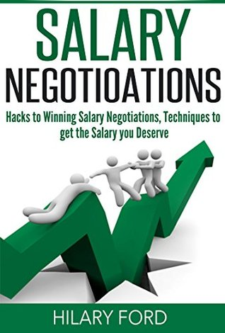 How to Negotiate Your Salary: Hacks to Winning Salary Negotiations, Techniques to Get the Salary You Deserve