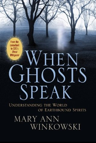 When Ghosts Speak by Mary Ann Winkowski