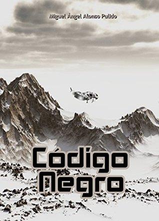Código Negro by Miguel Ángel Alonso Pulido