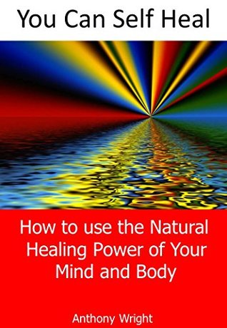 You Can Self Heal: How to Use the Natural Healing Power of Your Mind & Body