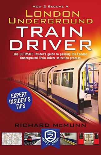 How to Become a London Underground Train Driver: the insider's guide to becoming a London Underground Tube Driver (How2become)