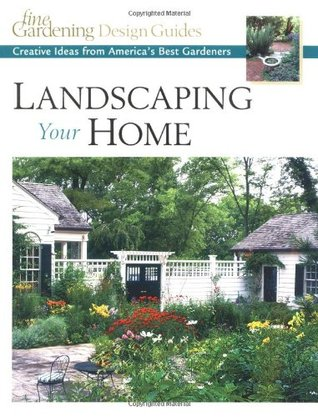 Landscaping Your Home by Fine Gardening Magazine