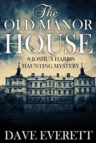 The Old Manor House (Joshua Harris Haunting Mystery #1)