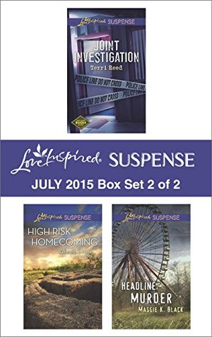 Love Inspired Suspense July 2015 - Box Set 2 of 2: Joint Investigation\High-Risk Homecoming\Headline: Murder