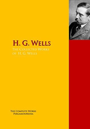 The Collected Works of H. G. Wells: The Complete Works PergamonMedia