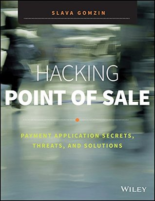 Hacking Point of Sale: Payment Application Secrets, Threats and Solutions