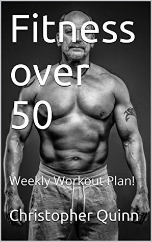 fitness over 50 weekly workout planchristopher quinn