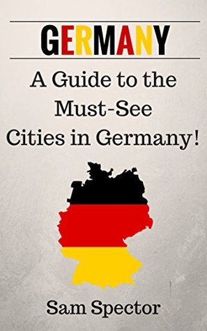 Germany: A Guide To The Must-See Cities In Germany!
