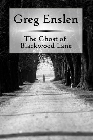 The Ghost of Blackwood Lane by Greg Enslen