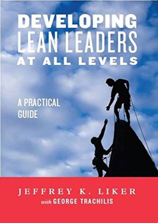 Developing Lean Leaders at All Levels: A Practical Guide: Revised eBook Edition