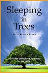 Sleeping in Trees: True Tales of Boyhood Adventure