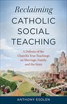 Reclaiming Catholic Social Teaching by Anthony M. Esolen
