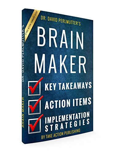 Brain Maker: by Dr. David Perlmutter | An Action Summary | Key Takeaways, Action Items, & Implementation Strategies