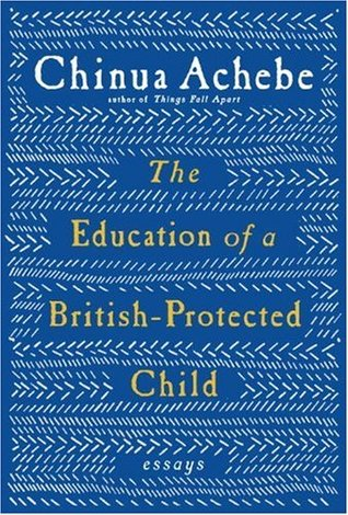 the education of a british protected child essays by chinua achebe