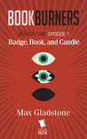Badge, Book, and Candle by Max Gladstone