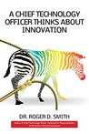 A Chief Technology Officer Thinks About Innovation by Roger D. Smith