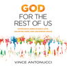 God for the Rest of Us: Experience Unbelievable Love, Unlimited Hope, and Uncommon Grace