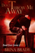 Don't Throw Me Away (Bend Over, #2)