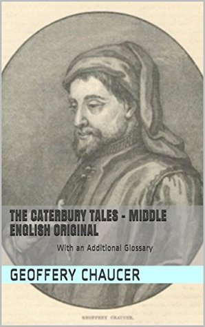 The Canterbury Tales - Middle English Original: With an Additional Glossary