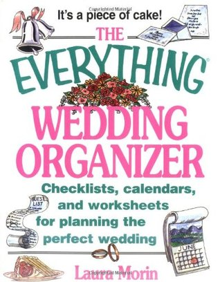 The Everything Wedding Organizer; Checklists, calendars, and ... by Laura Morin