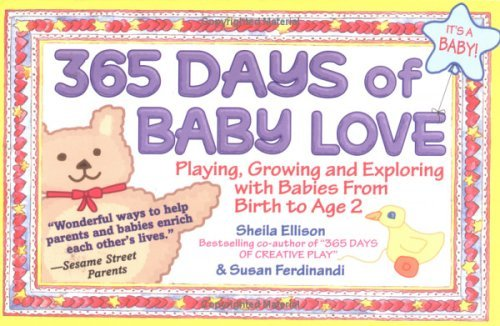 365 Days of Baby Love: Playing, Growing and Exploring with Babies from Birth to Age 2