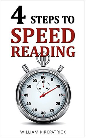 Four Steps to Speed Reading: Read, Absorb, and Learn More In Half the Time (Increase Reading Speed, Speed Reading for Dummies)