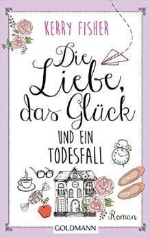 Ebook Die Liebe, das Glück und ein Todesfall by Kerry Fisher PDF!