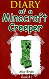 Hugs Of A Creeper: An Unofficial Minecraft Creeper Diary (Diary Of A Minecraft Creeper Book 1)