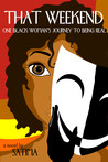 That Weekend: One Black Woman's Journey To Being Real