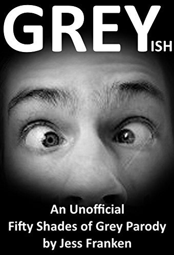 GREY ish: A Fifty Shades of Grey Parody (The Best Funny Books #3)