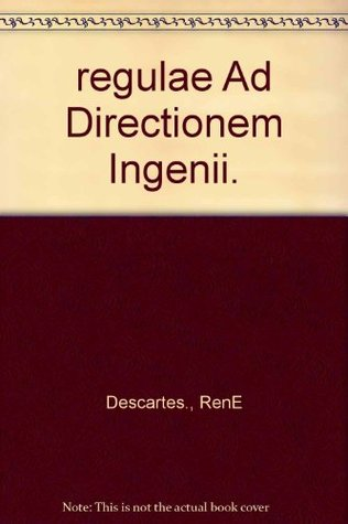 Regulae Ad Directionem Ingenii: Rules for the Direction of the Natural Intelligence. a Bilingual Edition