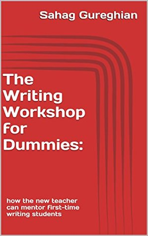 The Writing Workshop for Dummies: how the new teacher can mentor first-time writing students