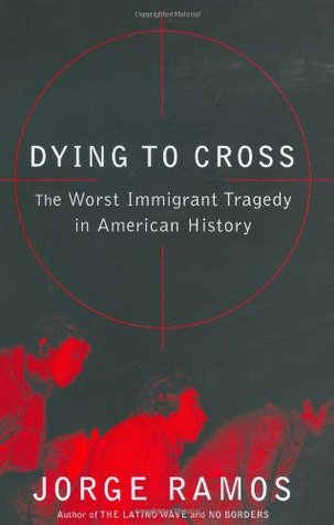 Dying to Cross: The Worst Immigrant Tragedy in American History MOBI FB2 978-0060789442 por Jorge Ramos