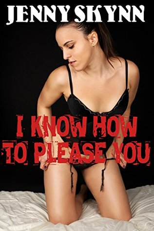 I Know How To Please You (A FIVE Book Erotic Taboo Bundle)