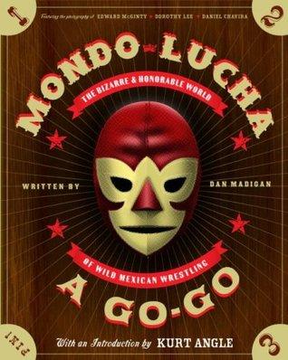 Mondo Lucha A Go-Go by Dan Madigan