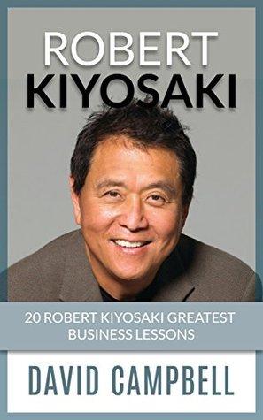 Robert Kiyosaki: Robert Kiyosaki Greatest Business Lessons and Best Quotes