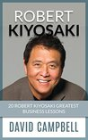 Robert Kiyosaki: Robert Kiyosaki Greatest Business Lessons and Best Quotes