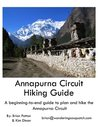Annapurna Circuit Hiking Guide: A beginning to end guide to help you plan and enjoy your trek on the Annapurna Circuit