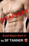 Disappear (Brutal Master Series Book 1)