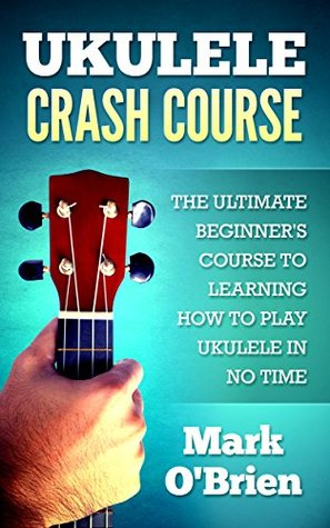ukulele-crash-course-the-ultimate-beginner-s-course-to-learning-how-to-play-ukulele-in-no-time-includes-tons-of-practice-pieces-inside