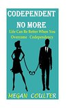 Codependent No More: Life Can Be Better When You Overcome Codependency