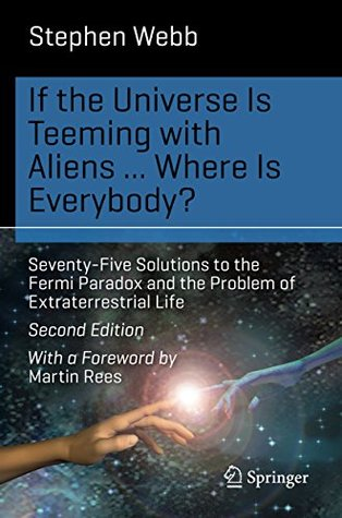 If the Universe Is Teeming with Aliens ... WHERE IS EVERYBODY?: Seventy-Five Solutions to the Fermi Paradox and the Problem of Extraterrestrial Life