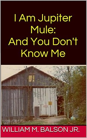 I Am Jupiter Mule:And You Don't Know Me