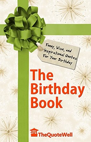 The Birthday Book: Funny, Wise, and Inspirational Quotes for Your