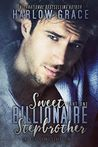 Sweet Billionaire Stepbrother by Harlow Grace