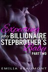 Expecting My Billionaire Stepbrother's Baby - Part Two