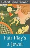 Fair Play's a Jewel by Robert Bruce Stewart