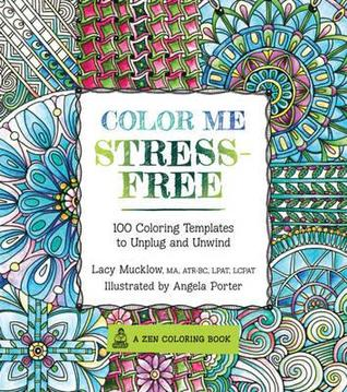 Color Me Stress Free Nearly 100 Coloring Templates To Unplug And
