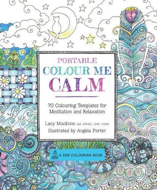 Portable Colour Me Calm: 70 Coloring Templates for Meditation and Relaxation by Lacy Mucklow